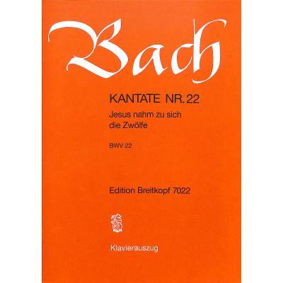 KANTATE 22 JESUS NAHM ZU SICH DIE ZWOELFE BWV 22