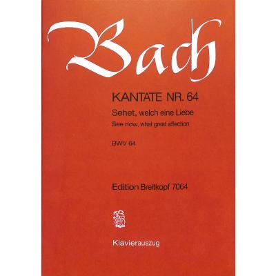 KANTATE 64 SEHET WELCH EINE LIEBE HAT UNS DER VATER ERZEIGET BWV 64