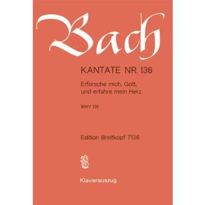 KANTATE 136 ERFORSCHE MICH GOTT UND ERFAHRE MEIN HERZ BWV 136