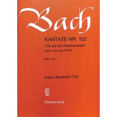 KANTATE 152 TRITT AUF DIE GLAUBENSBAHN BWV 152