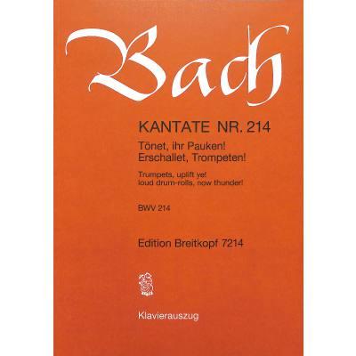 KANTATE 214 TOENET IHR PAUKEN ERSCHALLET TROMPETEN BWV 214