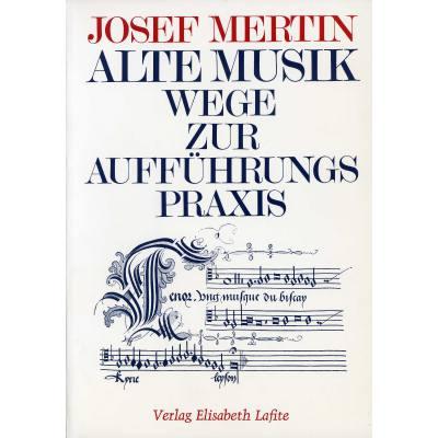 Alte Musik - Wege zur Aufführung