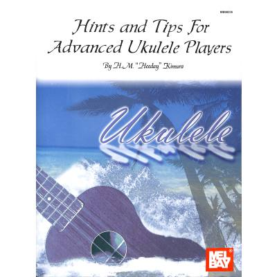 HINTS & TIPS FOR ADVANCED UKULELE PLAYERS