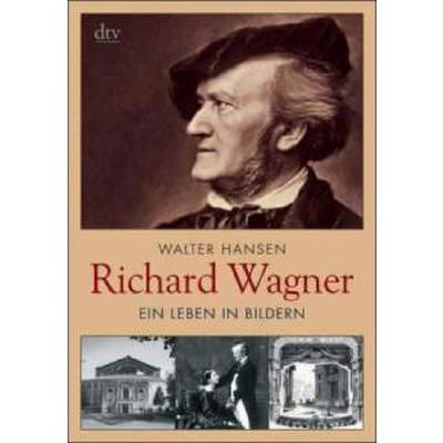 Richard Wagner - Sein Leben In Bildern - Muench...