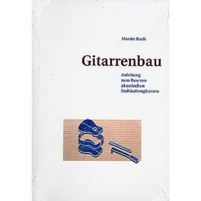 GITARRENBAU - ANLEITUNG ZUM BAU VON AKUSTISCHEN