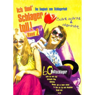Ich Find Schlager Toll 2 - Schrill Schraeg & Ab...