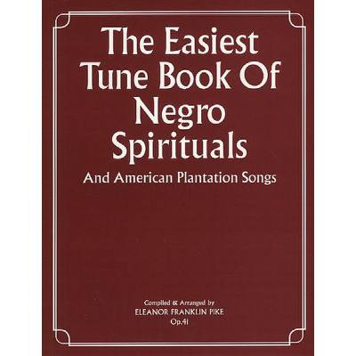 EASIEST TUNE BOOK OF NEGRO SPIRITUALS AND AMERICAN PLANTATION