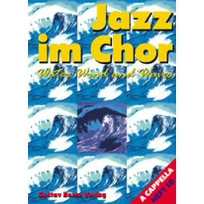 JAZZ IM CHOR 10 - WATER WIND AND WAVES