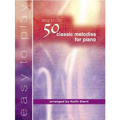 EASY TO PLAY 50 CLASSIC MELODIES FOR PIANO