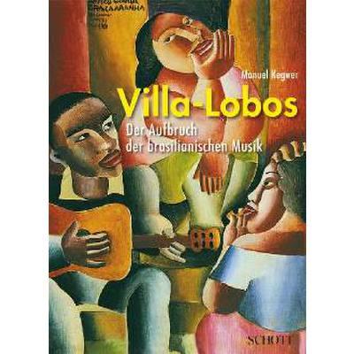 Villa Lobos - der Aufbruch der brasilianischen ...