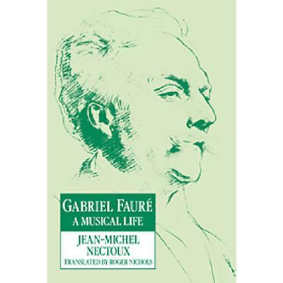GABRIEL FAURE - A MUSICAL LIFE
