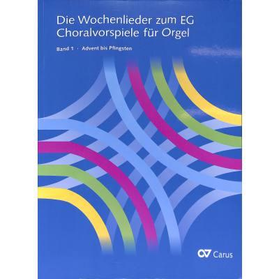 Die Wochenlieder zum EG 1 - Advent bis Pfingsten   Choralvorspiele für Orgel