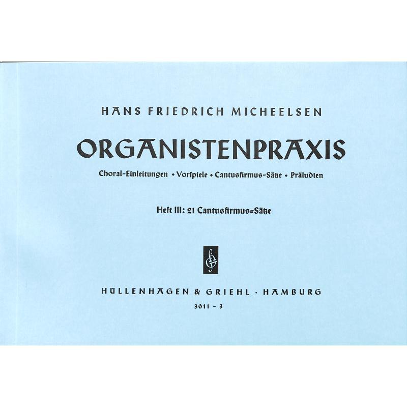 Titelbild für GRIEHL 3011-3 - ORGANISTENPRAXIS 3 - 21 CANTUS FIRMUS SAETZE