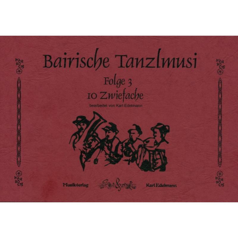 Titelbild für EDELMANN 0073 - BAIRISCHE TANZLMUSI 3 - 10 ZWIEFACHE