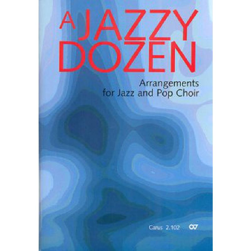 Titelbild für CARUS 2102-00 - A jazzy dozen - arrangements for jazz and pop choir